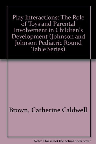 Play Interactions: The Role of Toys and: Brown, Catherine Caldwell