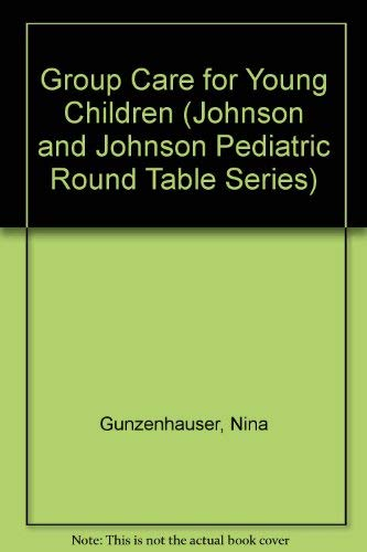 9780931562143: Group Care for Young Children (JOHNSON AND JOHNSON PEDIATRIC ROUND TABLE SERIES)