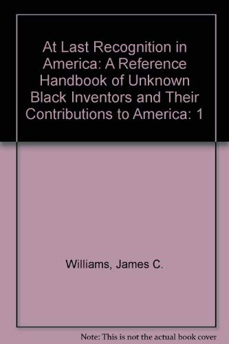 9780931564000: At Last Recognition in America: A Reference Handbook of Unknown Black Inventors and Their Contributions to America (At Last Recognition in America); Volume 1