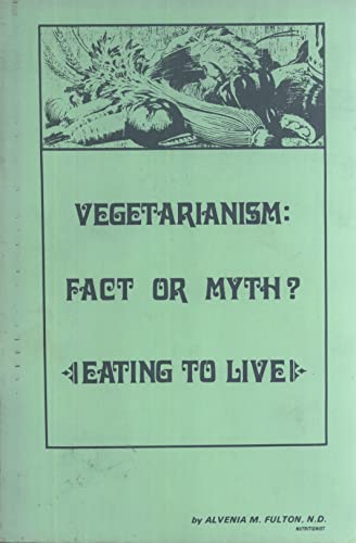 9780931564031: Vegetarianism: Fact or Myth? Eating to Live
