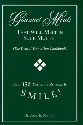 Gourmet Meals That Will Melt in Your Mouth (The Dental Transition Cookbook)