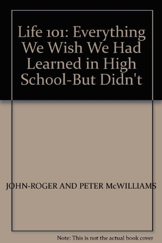 Life 101: Everything We Wish We Had Learned About Life in School, but Didn't: Mcwilliams, John...