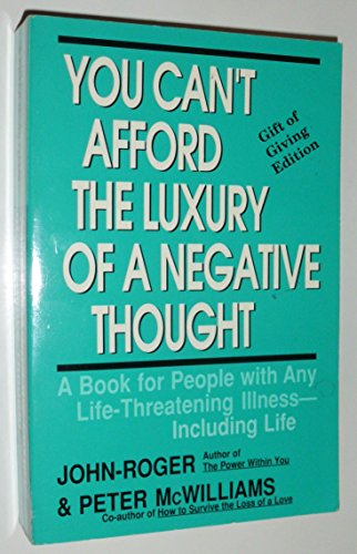 9780931580208: You Can't Afford the Luxury of a Negative Thought : A Book for People with Any Life-Threatening Illness - Including Life
