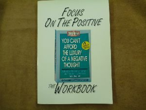 9780931580239: Focus on the Positive: The You Can't Afford the Luxury of a Negative Thought Workbook