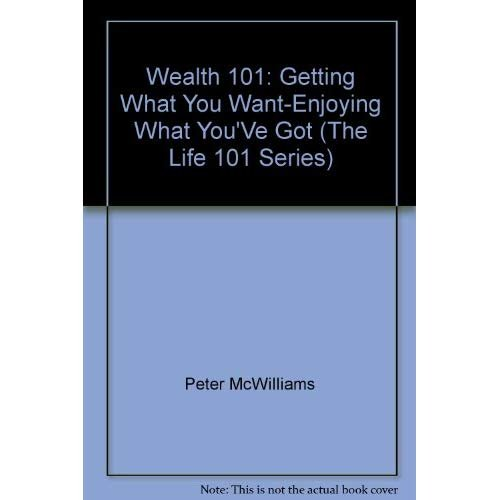 9780931580512: Wealth 101: Getting What You Want-Enjoying What You'Ve Got (The Life 101 Series)