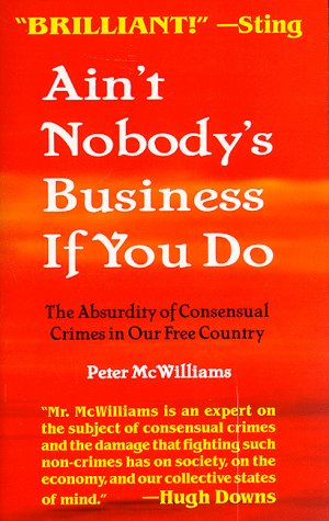 9780931580581: Ain't Nobody's Business If You Do: The Absurdity of Consensual Crimes in a Free Society