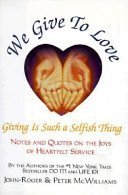 We Give to Love: Giving is Such a Selfish Thing (The Life 101 Series) (093158065X) by Peter McWilliams