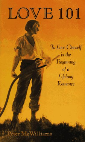Love 101: To Love Oneself Is the Beginning of a Lifelong Romance (The Life 101 Series) (0931580722) by Peter McWilliams