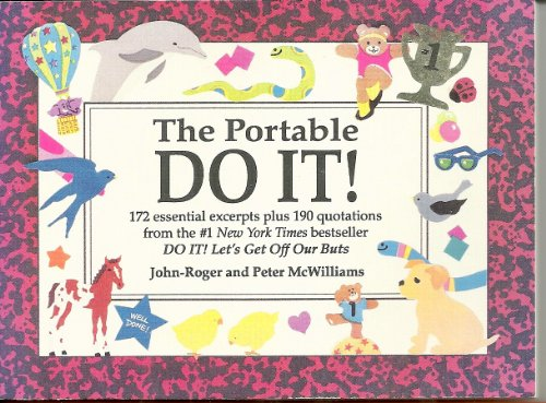 The Portable Do It!: 172 Essential Excerpts Plus 190 Quotations from the #1 New York Times Bestseller : Do It! Let's Get Off Out Buts (0931580811) by Mc-Williams, John-Roger; McWilliams, Peter