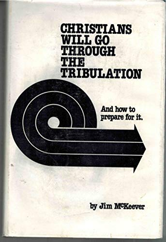 9780931608018: Christians will go through the tribulation: And how to prepare for it