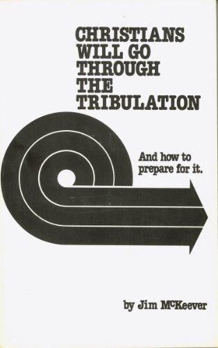 9780931608025: Christians Will Go Through the Tribulation: And How to Prepare for It