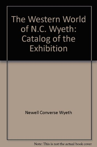 9780931618017: The Western world of N.C. Wyeth: Catalog of the exhibition : Buffalo Bill Historical Center, Cody, Wyoming, Coe Kerr Gallery, inc., New York, New York, Colorado Historical Society, Denver, Colorado