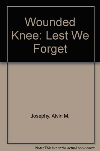 Wounded Knee: Lest We Forget: Josephy, Alvin M., etc.