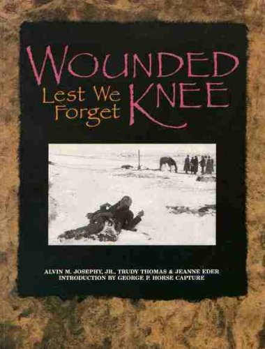 Wounded Knee: Lest We Forget (0931618452) by Alvin M. Josephy; Trudy Thomas; Jeanne Eder