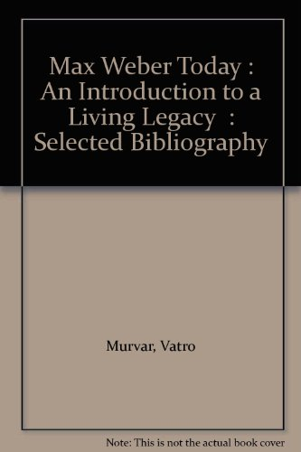 Max Weber Today-An Introduction to a Living: Editor-Vatro Murvar