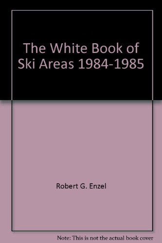 The White Book of Ski Areas, 1984-1985: Enzel, Robert G.