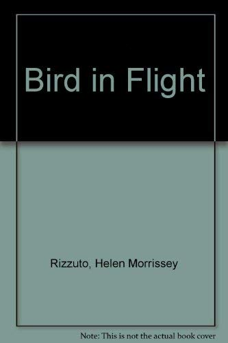 Bird in Flight: Rizzuto, Helen Morrissey