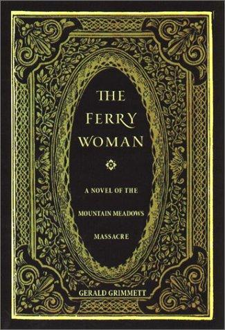 The Ferry Woman: A Novel of the Mountain Meadows Massacre: Grimmett, Gerald