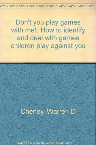 Don't you play games with me!: How to identify and deal with games children play against you: ...