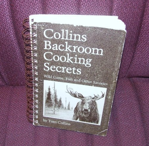 9780931674020: Collins' Backroom Cooking Secrets: Wild Game, Fish, and Other Savories