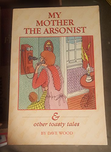 My Mother the Arsonist and Other Toasty Tales (0931674115) by Wood, Dave