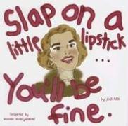 9780931674747: Slap on a Little Lipstick... You'll Be Fine