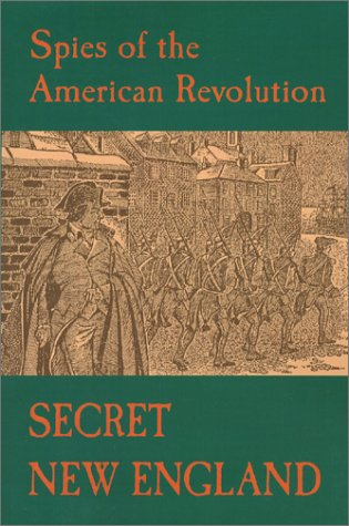 Secret New England, Spies of The American Revolution