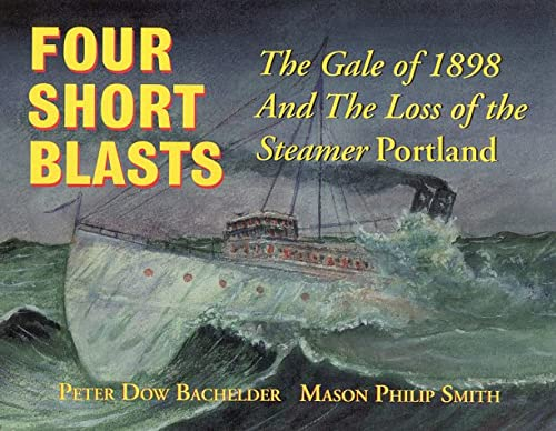 9780931675119: Four Short Blasts: The Great Gale of 1898 and the Loss of the Steamer Portland