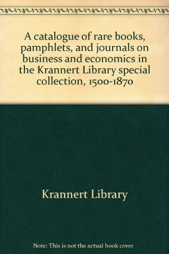 A catalogue of rare books, pamphlets, and: Krannert Library
