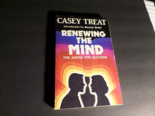 Renewing the mind: The arena for success (9780931697012) by Casey Treat