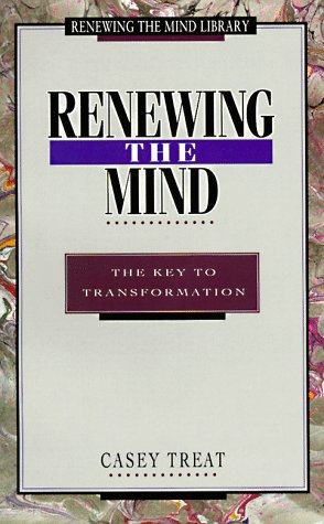 9780931697234: Renewing the Mind: The Key to Transformation (Treat, Casey. Renewing the Mind Library.)