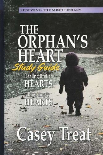 The Orphan's Heart Study Guide (Renewing The MInd Library, Healing Broken Hearts, Filling ...