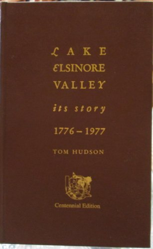 Lake Elsinore Valley; Its Story 1776-1977: Tom Hudson