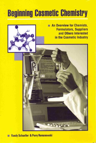 9780931710681: Beginning Cosmetic Chemistry: An Overview for Chemists, Formualtors, Suppliers and Others Interested in the Cosmetic Industry