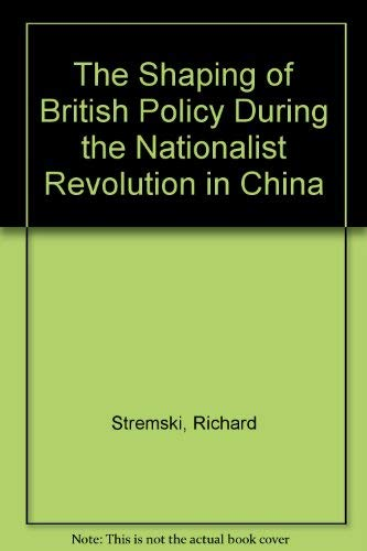 9780931712029: The Shaping of British Policy During the Nationalist Revolution in China