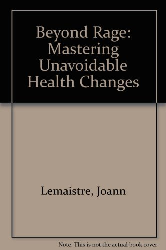 Beyond Rage: Mastering Unavoidable Health Changes: Lemaistre, Joann