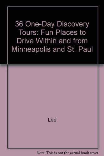 36 One-Day Discovery Tours: Fun Places to Drive Within and from Minneapolis and St. Paul: Lee