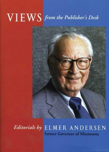 Views from the Publisher's Desk : Editorials By Elmer L. Andersen {Former Governor of ...