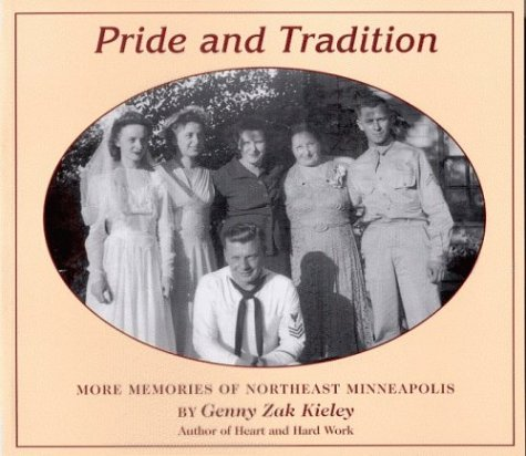 Pride and tradition : more memories of Northeast Minneapolis: Kieley, Genny Zak