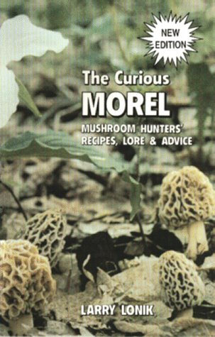 9780931715006: Curious Morel: Mushroom Hunters' Recipes, Lore and Advice (Nature & Cooking)