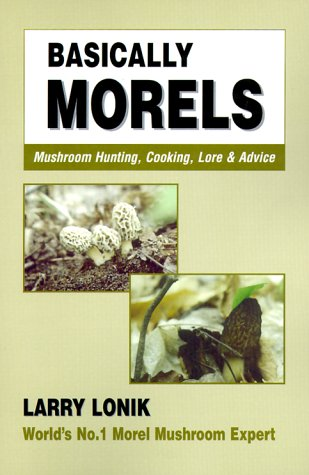 Basically Morels (Nature & Cooking S.): Larry Lonik