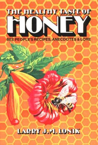 9780931715082: The Healthy Taste of Honey: Recipes, Anecdotes & Lore
