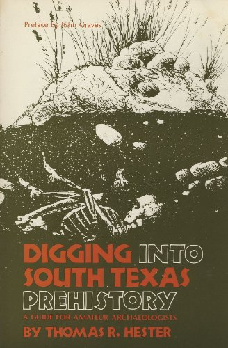 Digging into South Texas Prehistory: A Guide for Amateur Archaeologists.: Thomas R. Hester.
