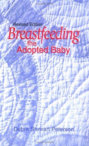 Breastfeeding the Adopted Baby: Peterson, Debra Stewart