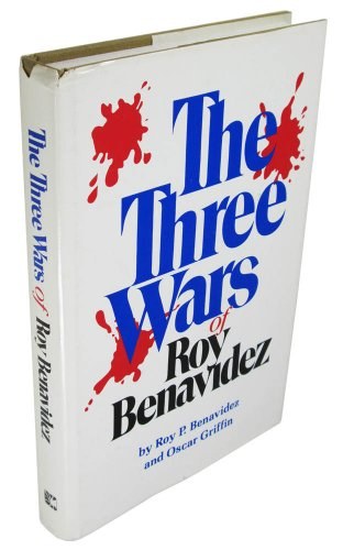 The Three Wars of Roy Benavidez (0931722586) by Roy P. Benavidez; Oscar Griffin