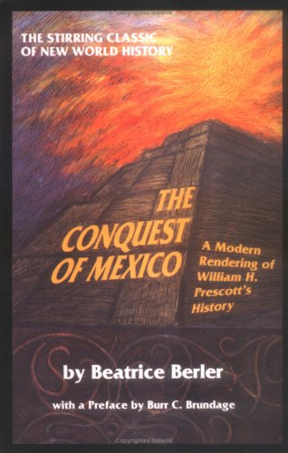The Conquest of Mexico: a Modern Rendering of William H Prescott's History