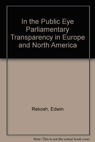 In the public eye. Parliamentary transparency in Europe and North America.: Rekosh, E. (ed.).