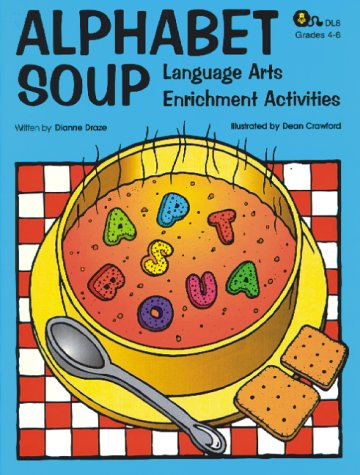 Alphabet Soup - Language Arts Enrichment Activities: Draze, Dianne