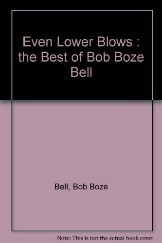 9780931725012: Even Lower Blows: The Best of Bob Boze Bell
