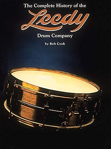 9780931759741: The Complete History of the Leedy: Drum Company